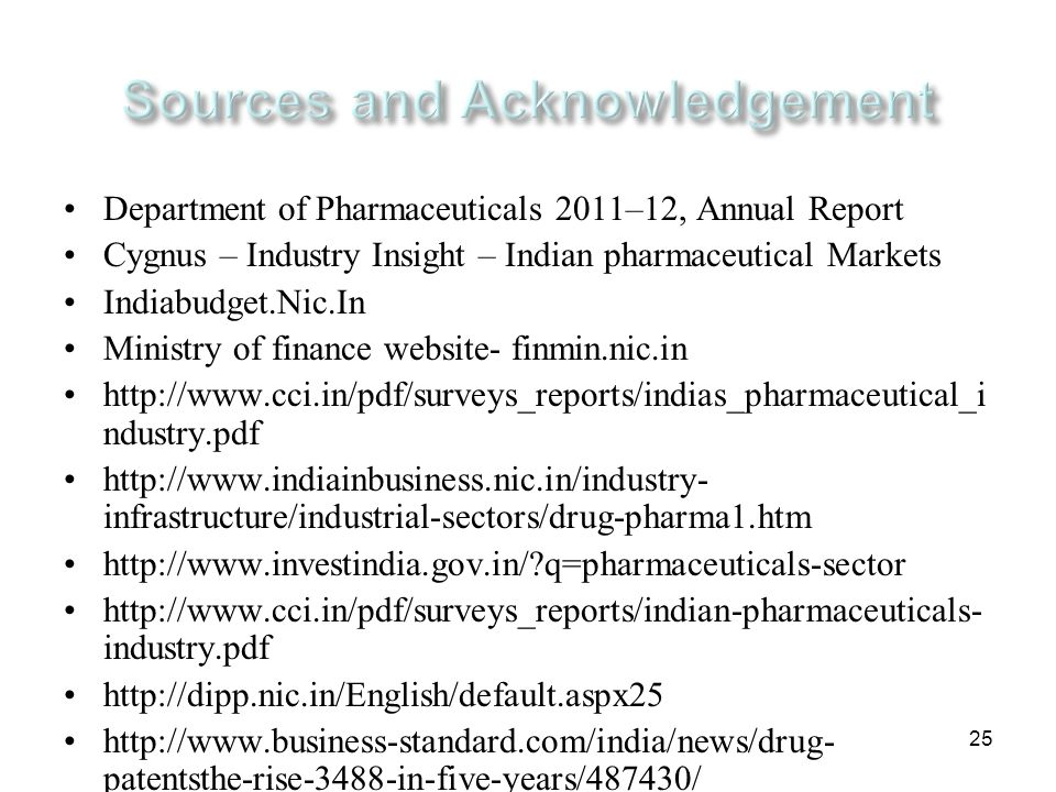 25 Department of Pharmaceuticals 2011–12, Annual Report Cygnus – Industry Insight – Indian pharmaceutical Markets Indiabudget.Nic.In Ministry of finan