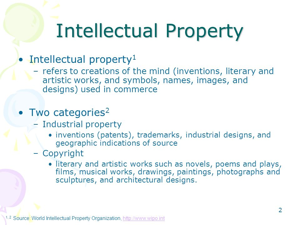 2 Intellectual Property Intellectual property 1 –refers to creations of the mind (inventions, literary and artistic works, and symbols, names, images,