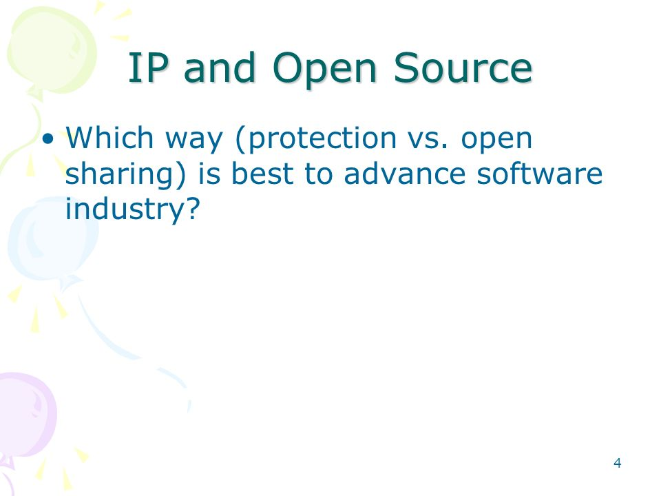 4 IP and Open Source Which way (protection vs. open sharing) is best to advance software industry?