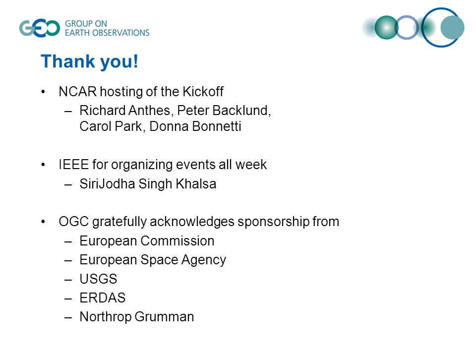 Thank you! NCAR hosting of the Kickoff –Richard Anthes, Peter Backlund, Carol Park, Donna Bonnetti IEEE for organizing events all week –SiriJodha Sing