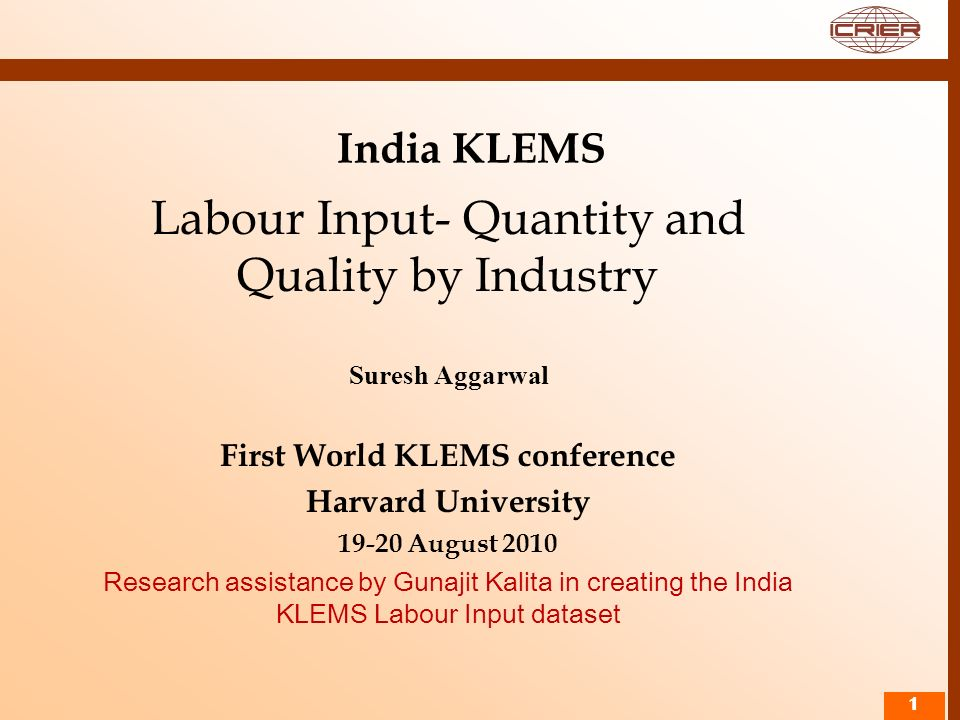 11 India KLEMS Labour Input- Quantity and Quality by Industry Suresh Aggarwal First World KLEMS conference Harvard University 19-20 August 2010 Resear