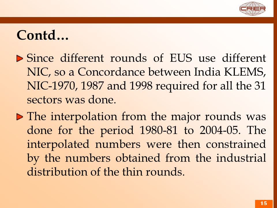 Contd… Since different rounds of EUS use different NIC, so a Concordance between India KLEMS, NIC-1970, 1987 and 1998 required for all the 31 sectors