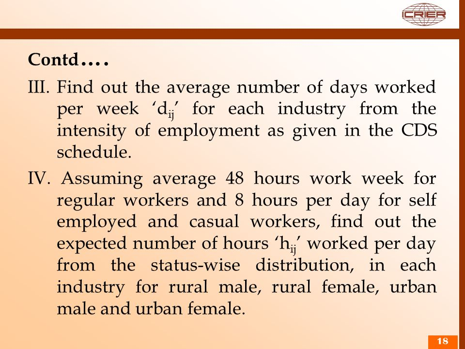 Contd …. III. Find out the average number of days worked per week d ij for each industry from the intensity of employment as given in the CDS schedule