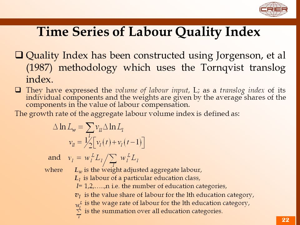 22 Time Series of Labour Quality Index Quality Index has been constructed using Jorgenson, et al (1987) methodology which uses the Tornqvist translog