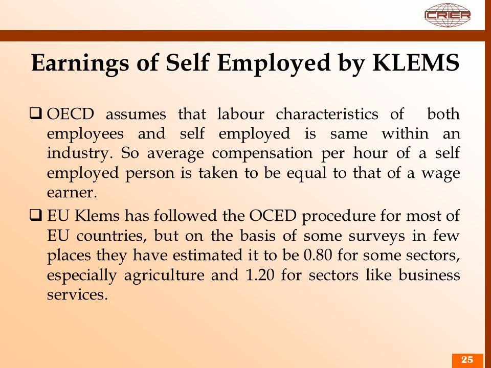 25 Earnings of Self Employed by KLEMS OECD assumes that labour characteristics of both employees and self employed is same within an industry. So aver