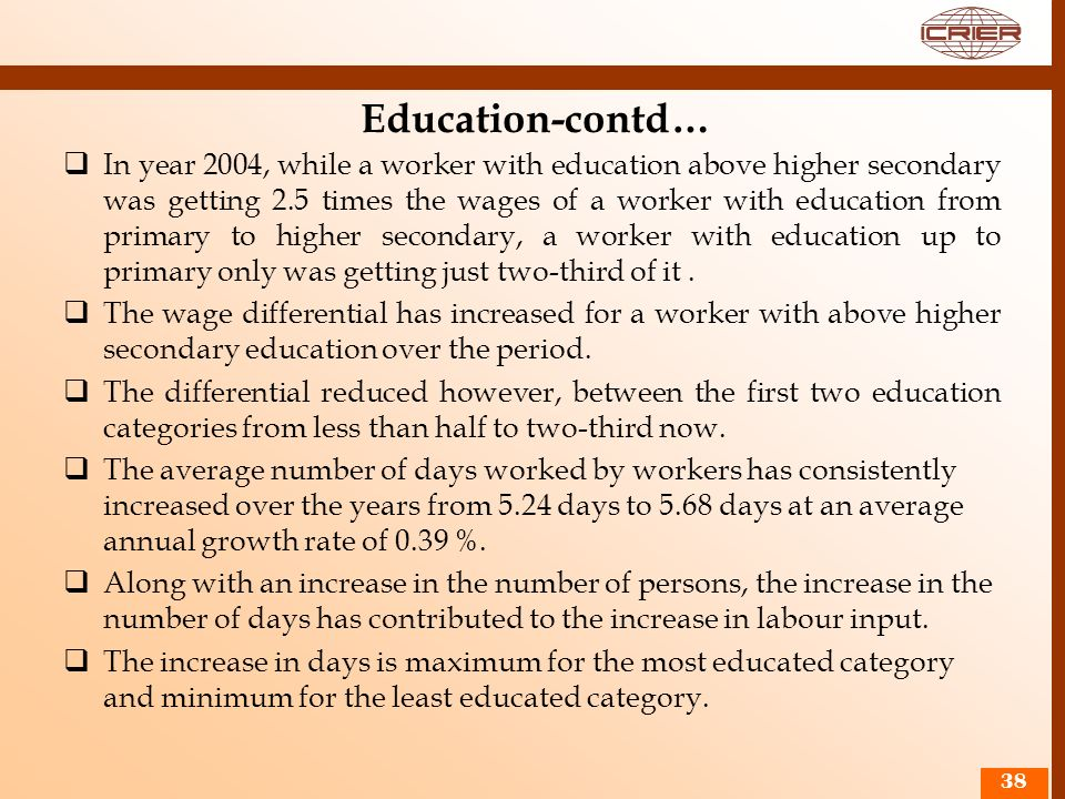 Education-contd… In year 2004, while a worker with education above higher secondary was getting 2.5 times the wages of a worker with education from pr