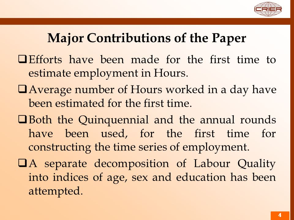 Major Contributions of the Paper Efforts have been made for the first time to estimate employment in Hours. Average number of Hours worked in a day ha