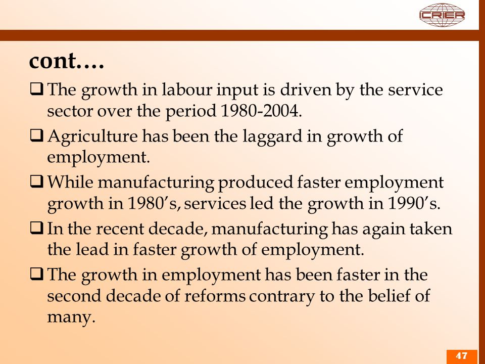 cont.… The growth in labour input is driven by the service sector over the period 1980-2004. Agriculture has been the laggard in growth of employment.