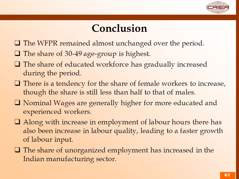 Conclusion The WFPR remained almost unchanged over the period. The share of 30-49 age-group is highest. The share of educated workforce has gradually