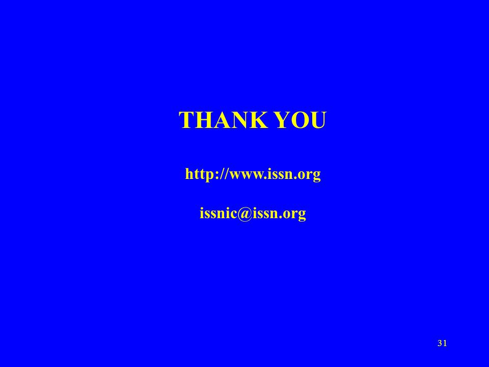 31 THANK YOU http://www.issn.org issnic@issn.org