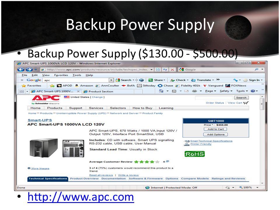 Backup Power Supply Backup Power Supply ($130.00 - $500.00) http://www.apc.com