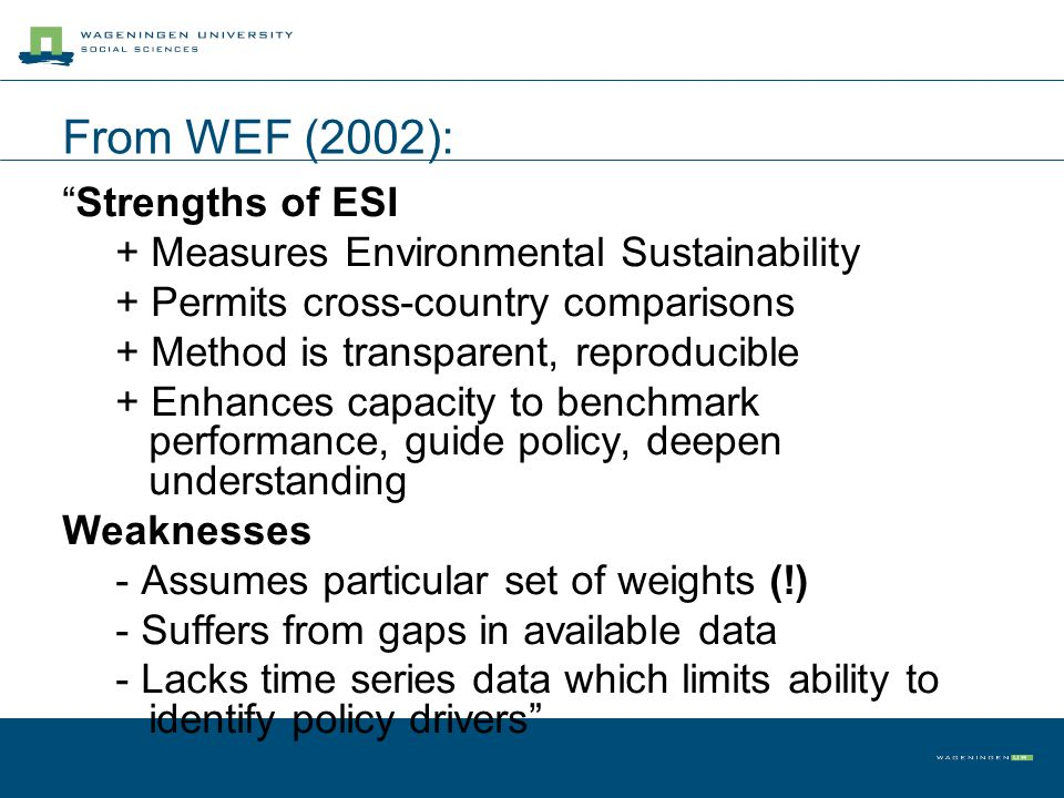 From WEF (2002): Strengths of ESI + Measures Environmental Sustainability + Permits cross-country comparisons + Method is transparent, reproducible +