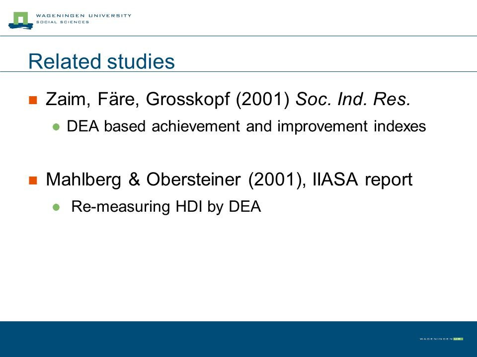 Related studies Zaim, Färe, Grosskopf (2001) Soc. Ind. Res. DEA based achievement and improvement indexes Mahlberg & Obersteiner (2001), IIASA report
