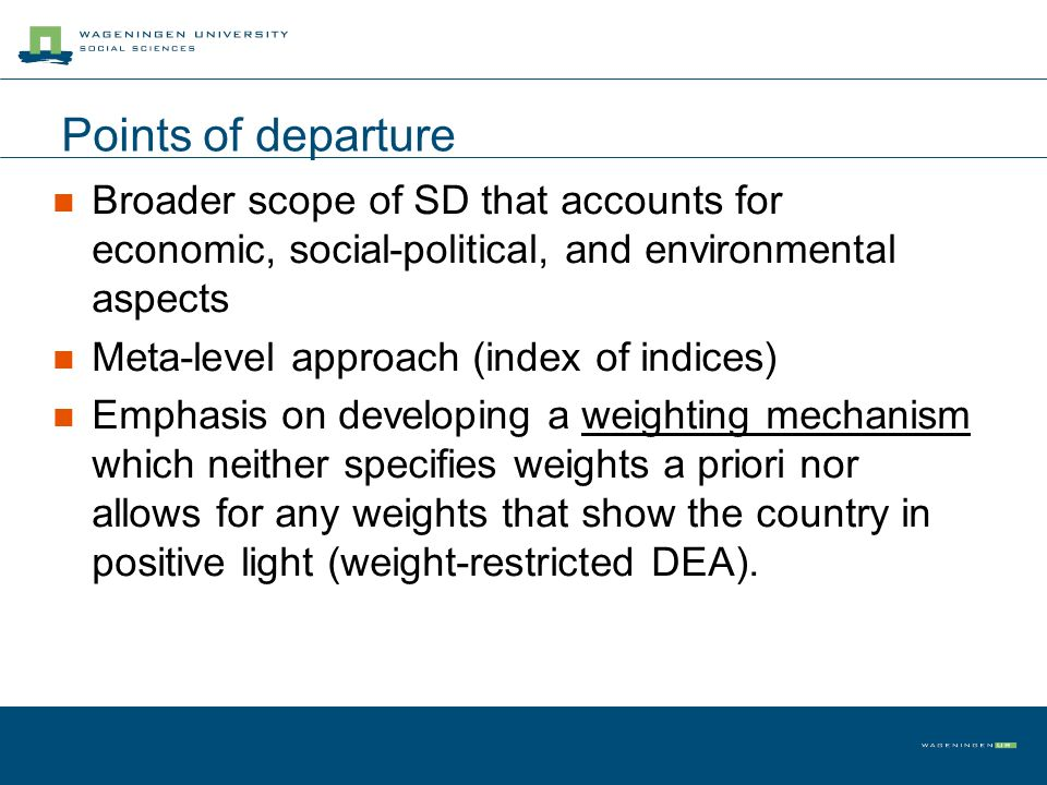 Points of departure Broader scope of SD that accounts for economic, social-political, and environmental aspects Meta-level approach (index of indices)