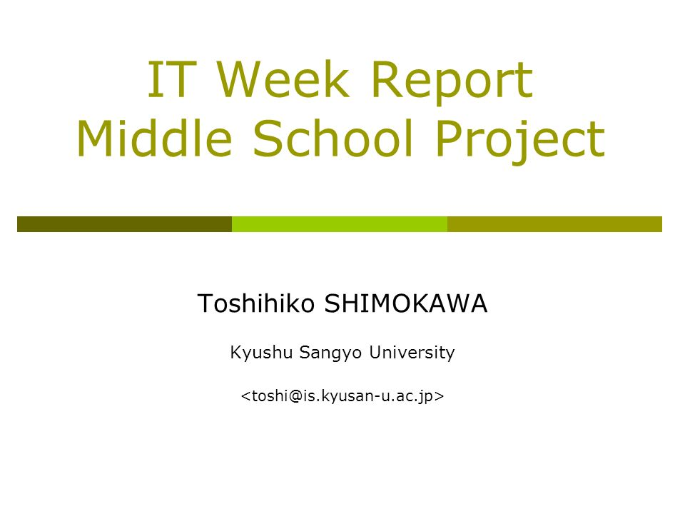 IT Week Report Middle School Project Toshihiko SHIMOKAWA Kyushu Sangyo University