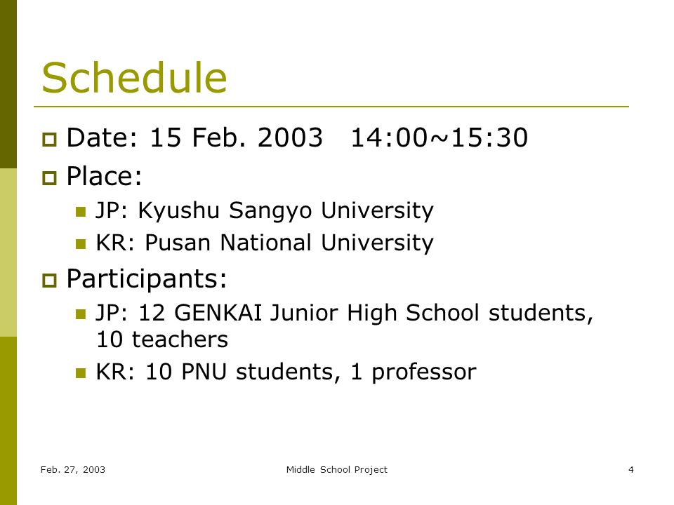 Feb. 27, 2003Middle School Project4 Schedule Date: 15 Feb.