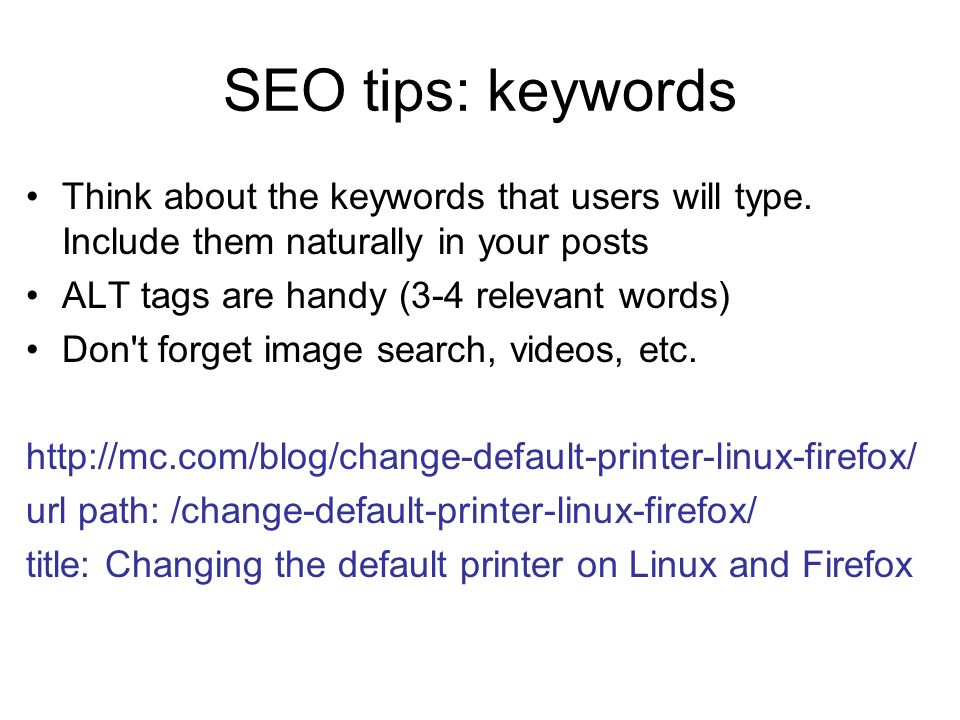 SEO tips: keywords Think about the keywords that users will type. Include them naturally in your posts ALT tags are handy (3-4 relevant words) Don't f