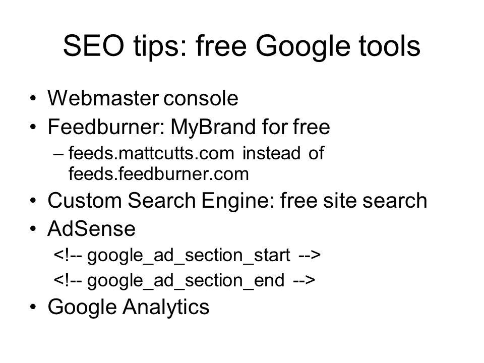 SEO tips: free Google tools Webmaster console Feedburner: MyBrand for free –feeds.mattcutts.com instead of feeds.feedburner.com Custom Search Engine: free site search AdSense Google Analytics