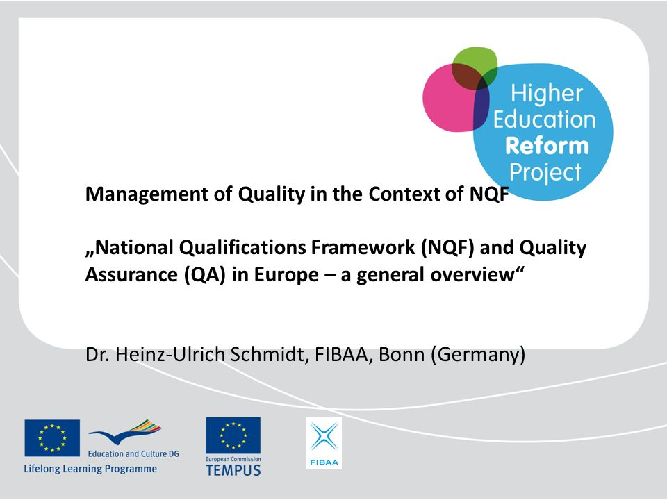 Management of Quality in the Context of NQF National Qualifications Framework (NQF) and Quality Assurance (QA) in Europe – a general overview Dr. Hein