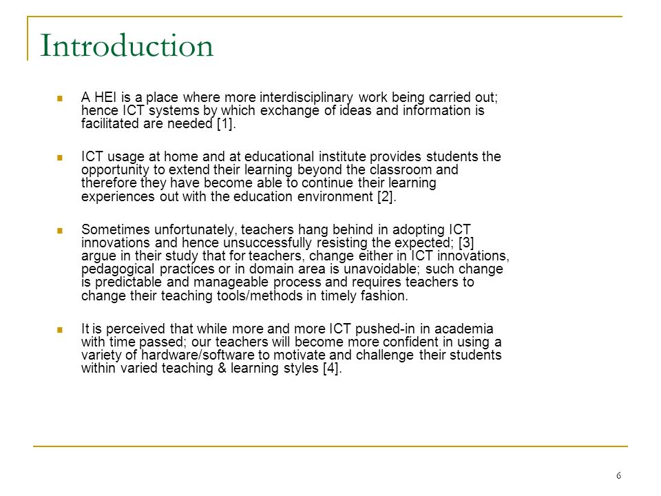 6 Introduction A HEI is a place where more interdisciplinary work being carried out; hence ICT systems by which exchange of ideas and information is f