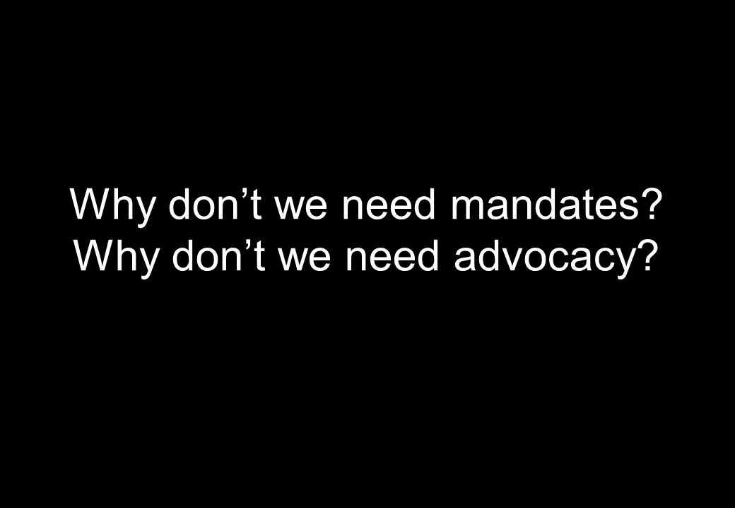 Why dont we need mandates? Why dont we need advocacy?