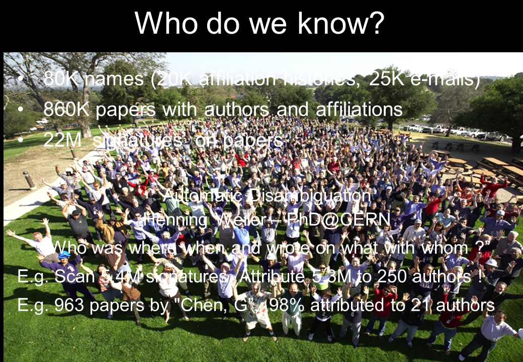Who do we know? 80K names (20K affiliation histories, 25K e-mails) 860K papers with authors and affiliations 22M signatures on papers Automatic Disamb