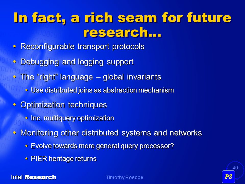 Timothy Roscoe Intel Research 40 In fact, a rich seam for future research… Reconfigurable transport protocols Reconfigurable transport protocols Debug