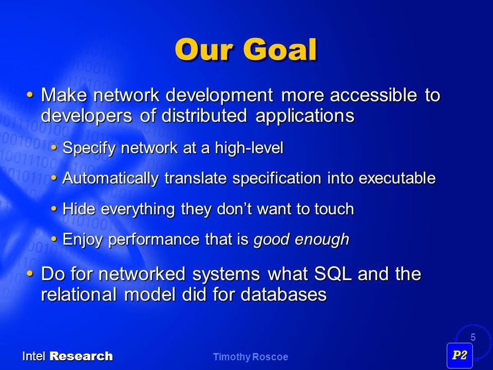 Timothy Roscoe Intel Research 5 Our Goal Make network development more accessible to developers of distributed applications Make network development m