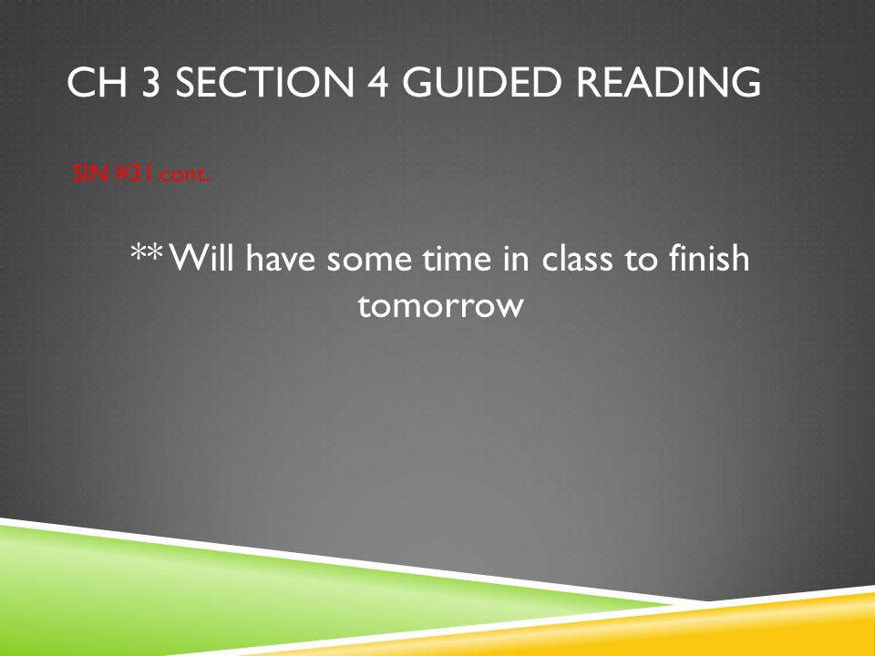 CH 3 SECTION 4 GUIDED READING SIN #31 cont. ** Will have some time in class to finish tomorrow