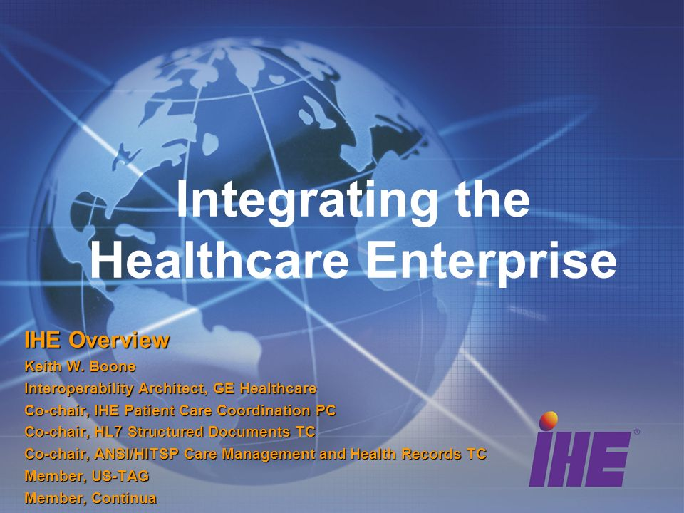 Integrating the Healthcare Enterprise IHE Overview Keith W.