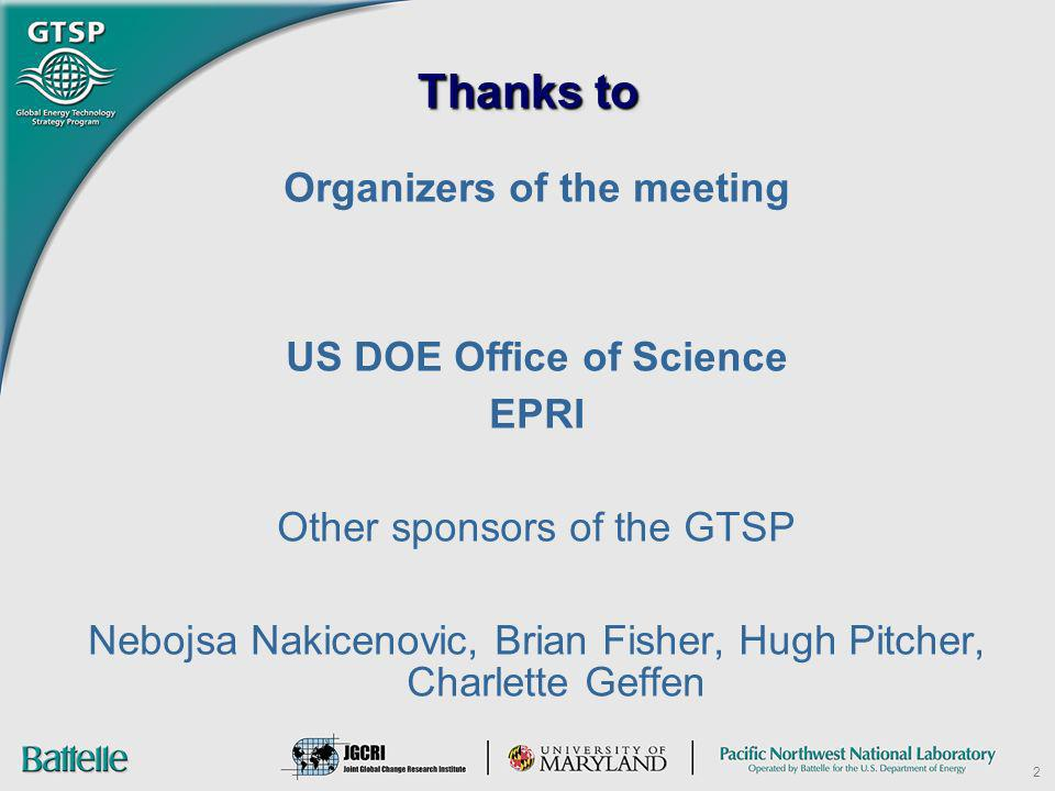 2 Thanks to Organizers of the meeting US DOE Office of Science EPRI Other sponsors of the GTSP Nebojsa Nakicenovic, Brian Fisher, Hugh Pitcher, Charle