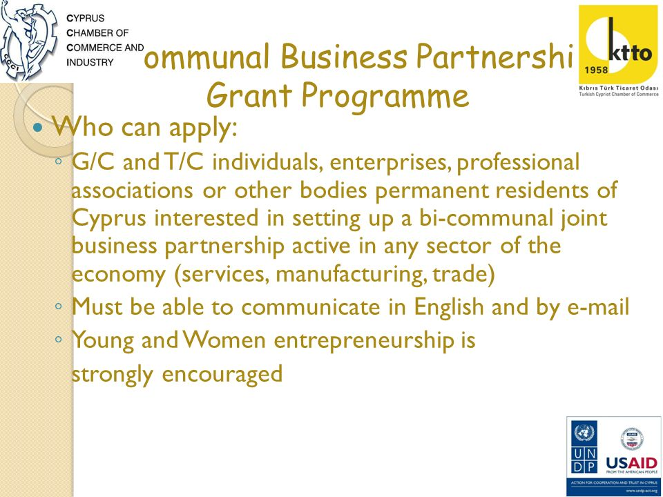 Bi-communal Business Partnership Grant Programme Who can apply: G/C and T/C individuals, enterprises, professional associations or other bodies perman