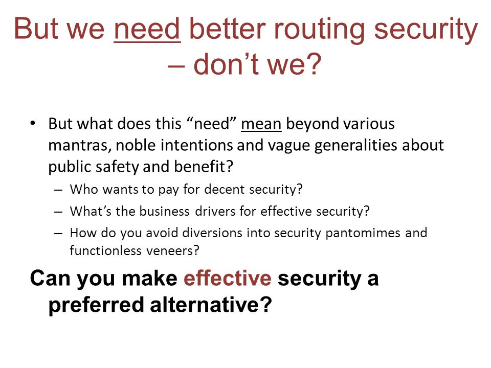 But we need better routing security – dont we? But what does this need mean beyond various mantras, noble intentions and vague generalities about publ