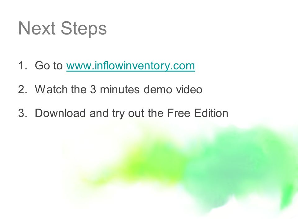 Next Steps 1.Go to   2.Watch the 3 minutes demo video 3.Download and try out the Free Edition
