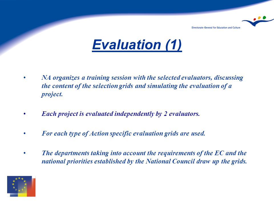 Evaluation (1) NA organizes a training session with the selected evaluators, discussing the content of the selection grids and simulating the evaluation of a project.