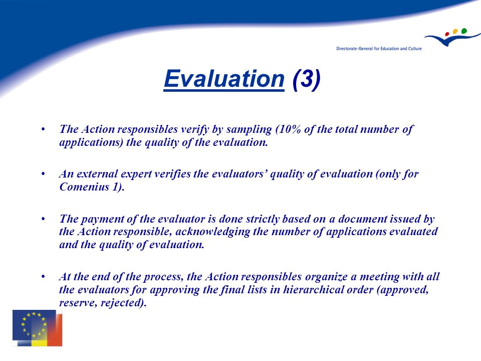 Evaluation (3) The Action responsibles verify by sampling (10% of the total number of applications) the quality of the evaluation.