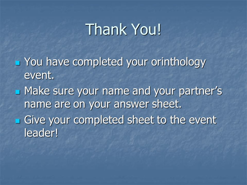 Thank You. You have completed your orinthology event.