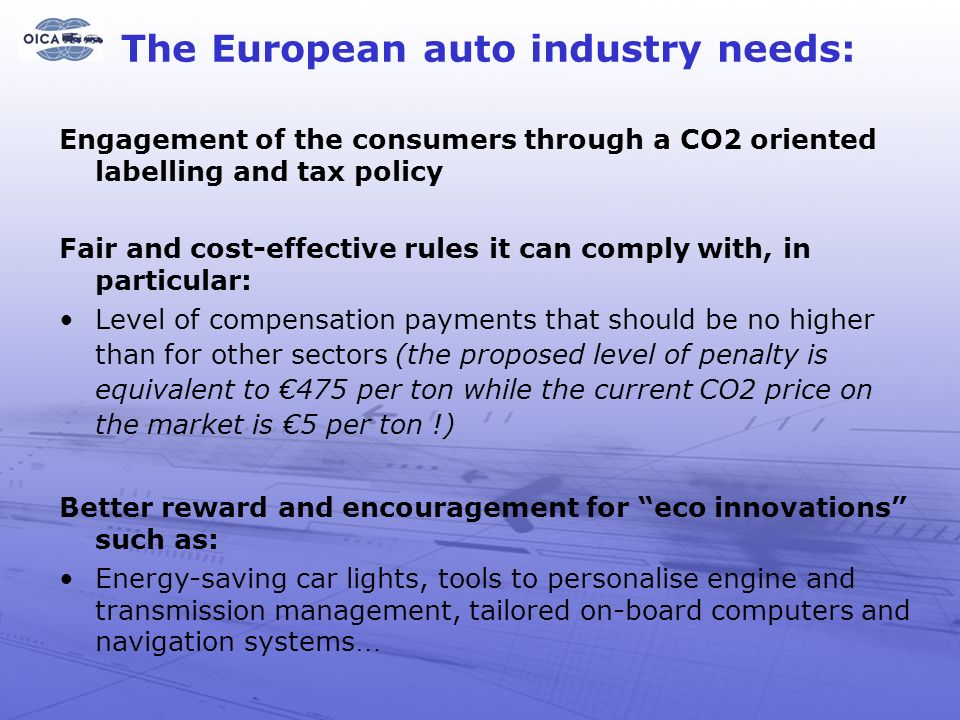 15 The European auto industry needs: Engagement of the consumers through a CO2 oriented labelling and tax policy Fair and cost-effective rules it can