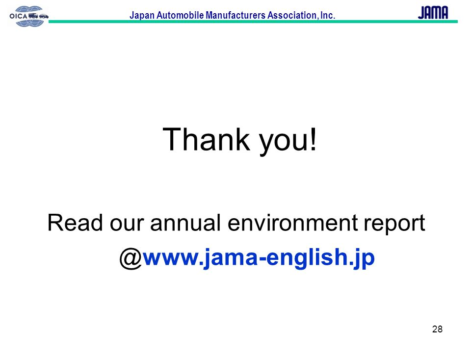 Japan Automobile Manufacturers Association, Inc. 28 Thank you! Read our annual environment report @www.jama-english.jp