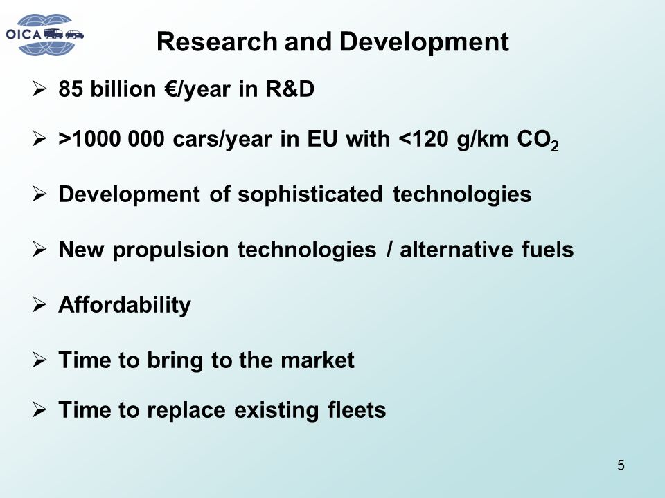 5 Research and Development 85 billion /year in R&D >1000 000 cars/year in EU with <120 g/km CO 2 Development of sophisticated technologies New propuls