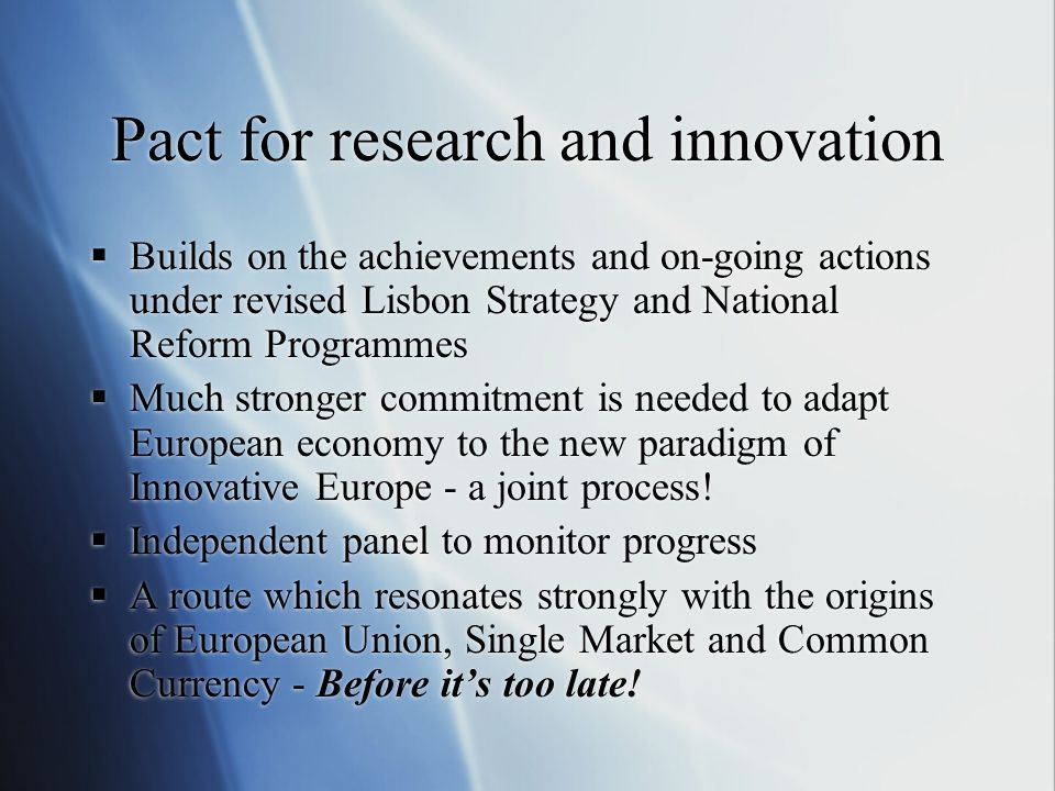 Pact for research and innovation Builds on the achievements and on-going actions under revised Lisbon Strategy and National Reform Programmes Much str