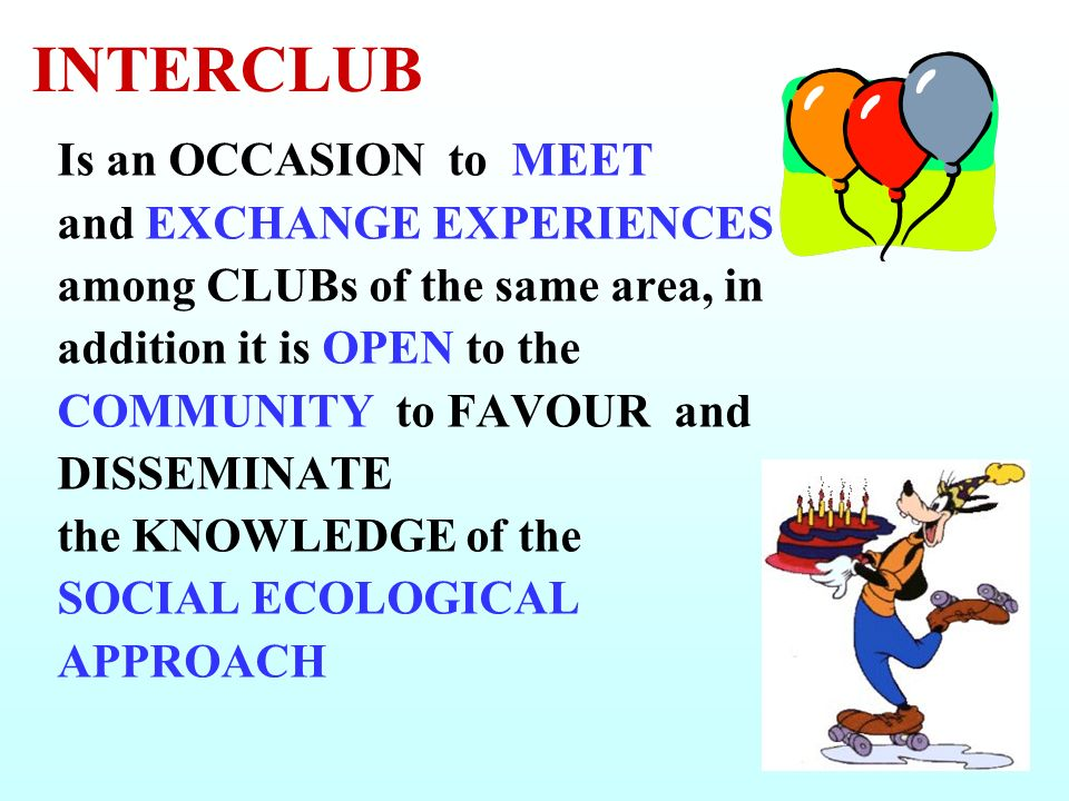 INTERCLUB Is an OCCASION to MEET and EXCHANGE EXPERIENCES among CLUBs of the same area, in addition it is OPEN to the COMMUNITY to FAVOUR and DISSEMIN