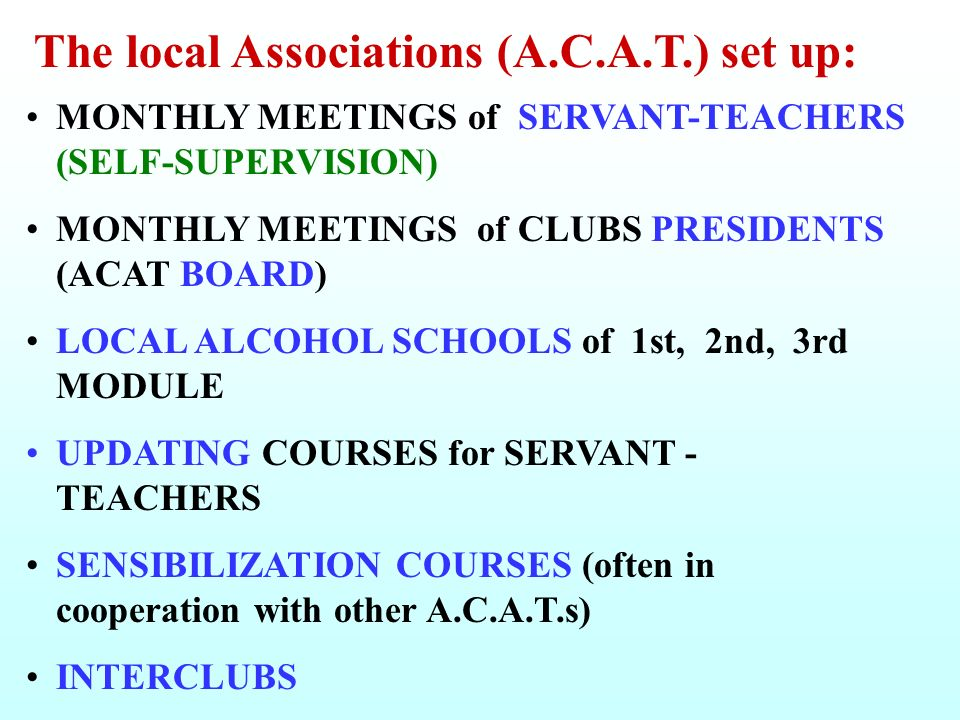 MONTHLY MEETINGS of SERVANT-TEACHERS (SELF-SUPERVISION) MONTHLY MEETINGS of CLUBS PRESIDENTS (ACAT BOARD) LOCAL ALCOHOL SCHOOLS of 1st, 2nd, 3rd MODUL
