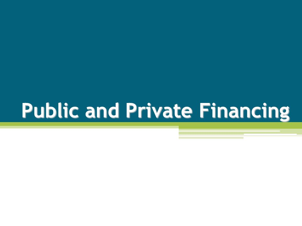 Public and Private Financing