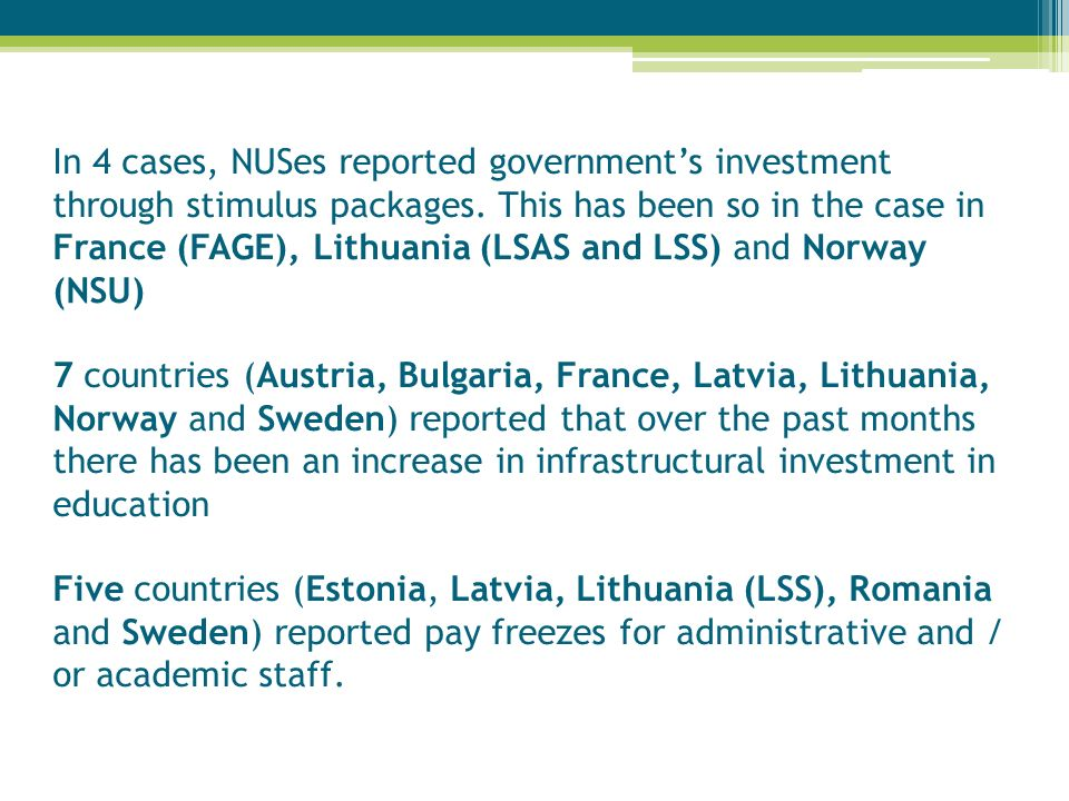 In 4 cases, NUSes reported governments investment through stimulus packages. This has been so in the case in France (FAGE), Lithuania (LSAS and LSS) a