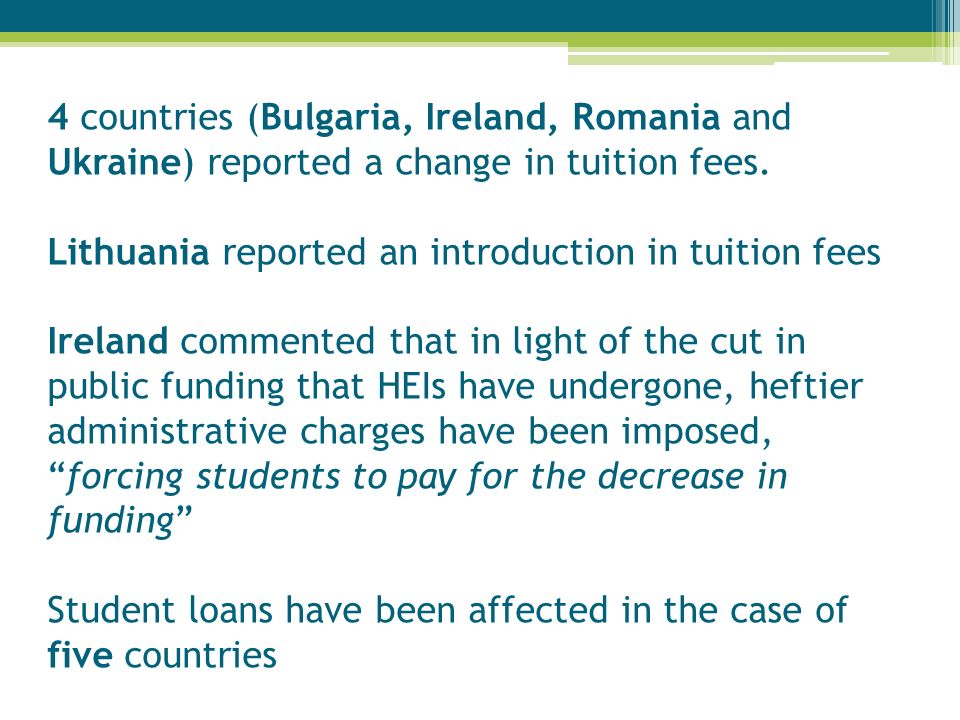 4 countries (Bulgaria, Ireland, Romania and Ukraine) reported a change in tuition fees. Lithuania reported an introduction in tuition fees Ireland com