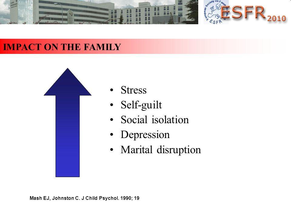 Mash EJ, Johnston C. J Child Psychol. 1990; 19 Stress Self-guilt Social isolation Depression Marital disruption IMPACT ON THE FAMILY