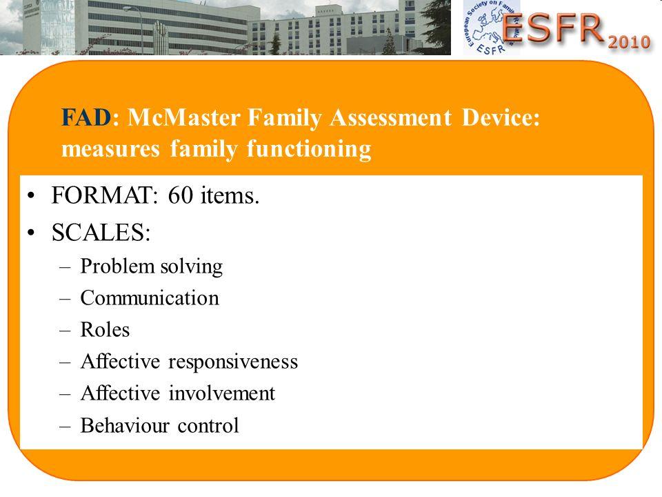 FAD: McMaster Family Assessment Device: que evalúa el funcionamiento familiar DAS: Dyadic Adjustment Scale: que mide la calidad de la relación conyuga