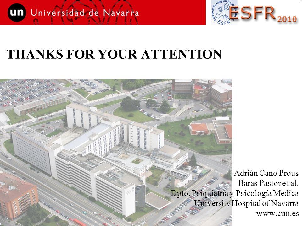 THANKS FOR YOUR ATTENTION Adrián Cano Prous Baras Pastor et al. Dpto. Psiquiatría y Psicología Medica University Hospital of Navarra www.cun.es