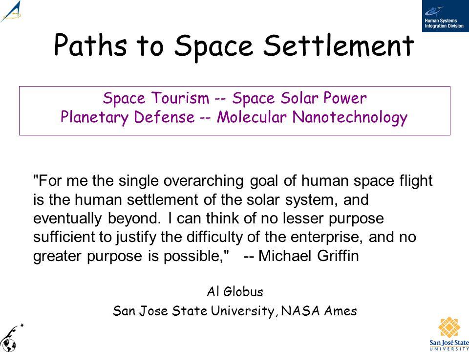 Paths to Space Settlement Al Globus San Jose State University, NASA Ames